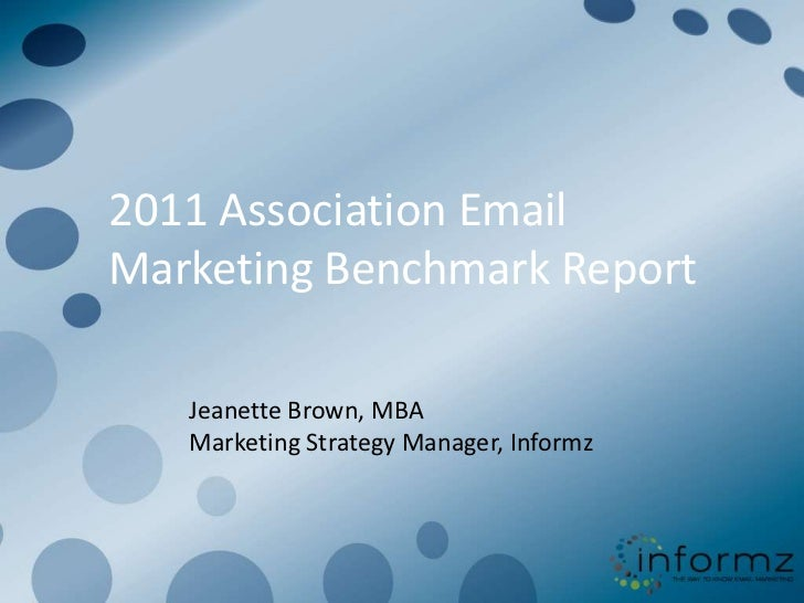 2011 Association Email Marketing Benchmark Report<br />Jeanette Brown, MBA<br />Marketing Strategy Manager, Informz<br />