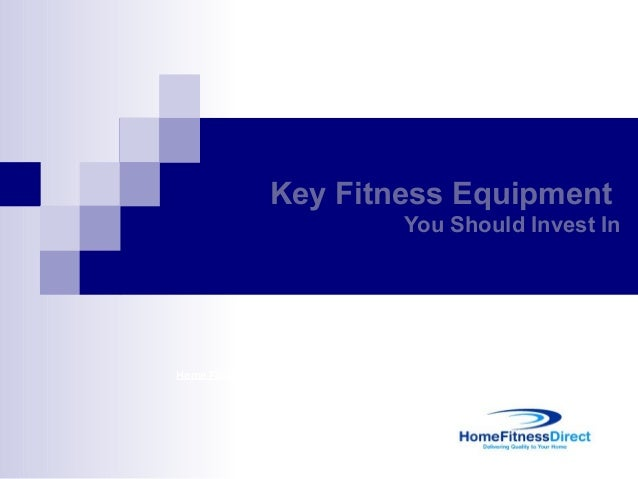 Key Fitness Equipment                         You Should Invest InHome Fitness Direct