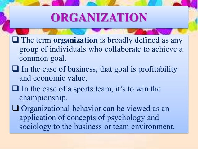 organizational behavior and its key concepts Organization behavior is based on a few fundamental concepts which revolve  around the nature of people and organizations such basic concepts are not.