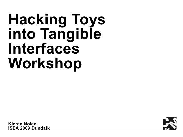 Hacking Toys into Tangible Interfaces Workshop   Kieran Nolan ISEA 2009 Dundalk