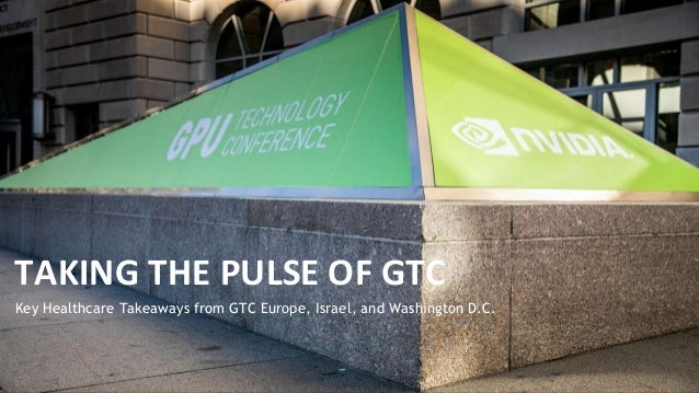 Key Healthcare Takeaways from GTC Europe, Israel, and Washington D.C. TAKING THE PULSE OF GTC