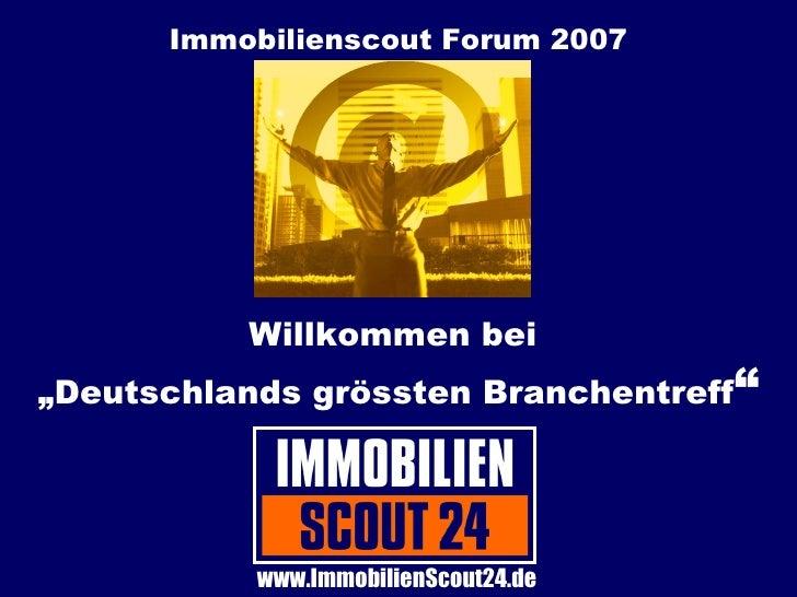 """Immobilienscout Forum 2007 Willkommen bei  """"Deutschlands grössten Branchentreff """" www.ImmobilienScout24.de"""