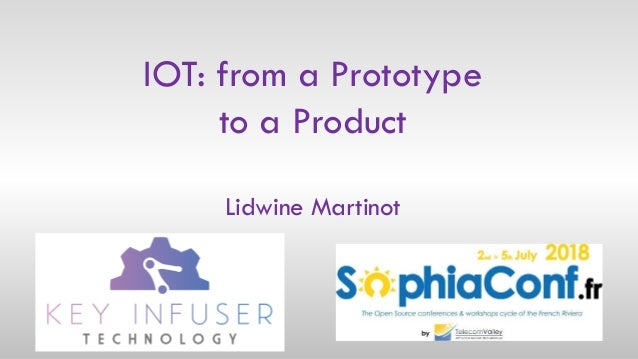 IOT: from a Prototype to a Product Lidwine Martinot