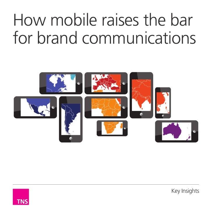 How mobile raises the barfor brand communications                     Key Insights