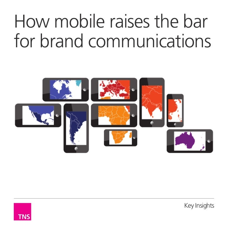 How mobile raises the barfor brand communications                     Key Insights
