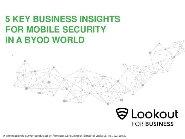 5 KEY BUSINESS INSIGHTS FOR MOBILE SECURITY IN A BYOD WORLD  A commissioned survey conducted by Forrester Consulting on Be...