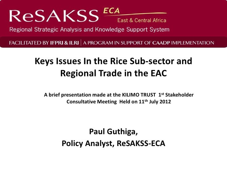 Keys Issues In the Rice Sub-sector and      Regional Trade in the EAC  A brief presentation made at the KILIMO TRUST 1st S...