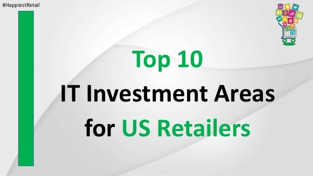 Top 10 IT Investment Areas for US Retailers #HappiestRetail