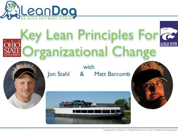 Key Lean Principles ForOrganizational Change                 with    Jon Stahl   &    Matt Barcomb                       C...