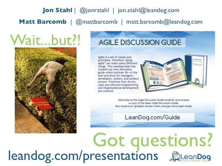 Jon Stahl | @jonrstahl | jon.stahl@leandog.com Matt Barcomb | @mattbarcomb | matt.barcomb@leandog.comWait...but?!         ...