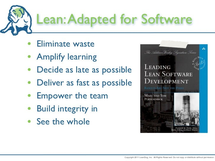 Lean: Adapted for Software•   Eliminate waste•   Amplify learning•   Decide as late as possible•   Deliver as fast as poss...