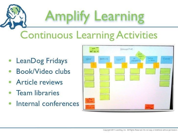 Amplify Learning     Continuous Learning Activities•   LeanDog Fridays•   Book/Video clubs•   Article reviews•   Team libr...