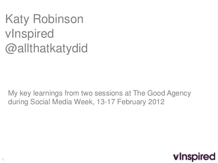 Katy Robinson    vInspired    @allthatkatydid    My key learnings from two sessions at The Good Agency    during Social Me...