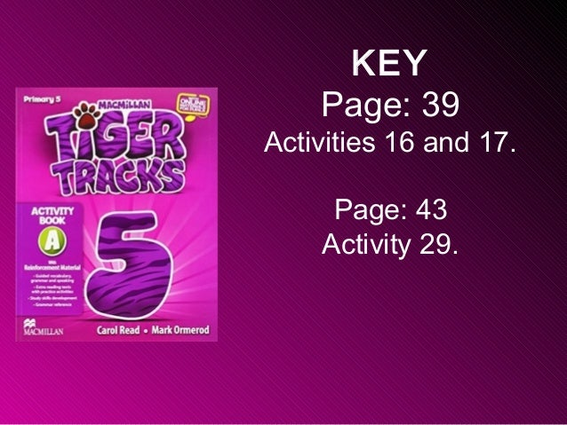 KEY Page: 39 Activities 16 and 17. Page: 43 Activity 29.
