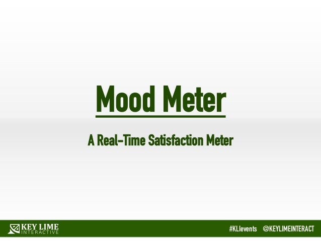 SLIDE 1 of 34 #KLIevents @KEYLIMEINTERACT Mood Meter A Real-Time Satisfaction Meter #KLIevents @KEYLIMEINTERACT