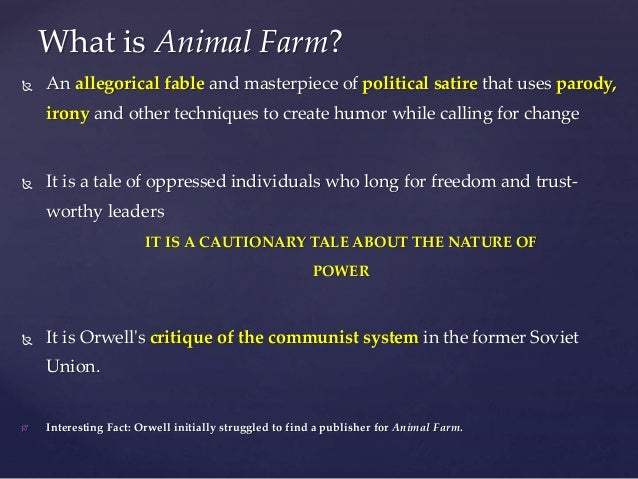 an analysis of george orwells satire animal farm George orwell's animal farm rashid hussain  the complex satire of animal farm is greeted by the process of allegory out of a reductive satire about events.