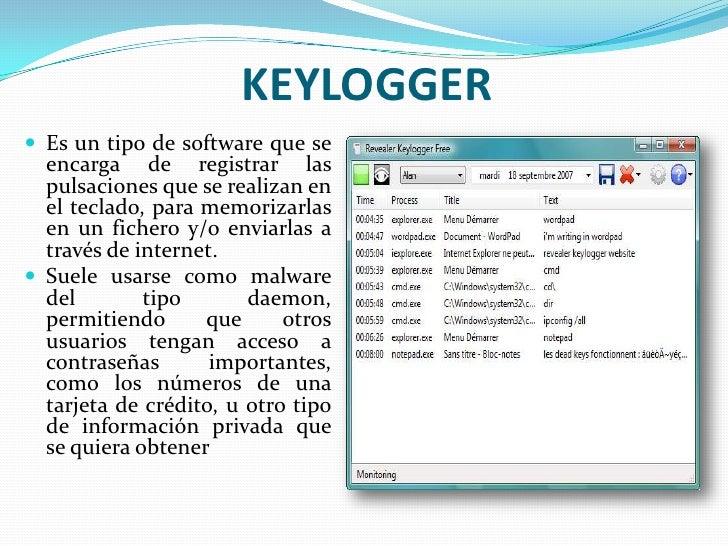 KEYLOGGER<br />Es un tipo de software que se encarga de registrar las pulsaciones que se realizan en el teclado, para memo...