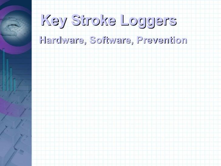 Key Stroke Loggers Hardware, Software, Prevention