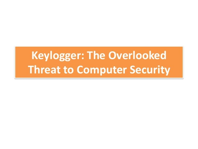 Keylogger: The OverlookedThreat to Computer Security