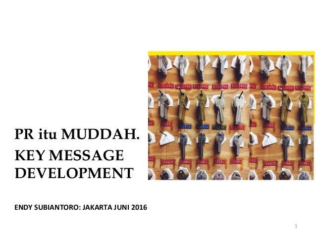 ENDY  SUBIANTORO:  JAKARTA  JUNI  2016   PR itu MUDDAH.! KEY MESSAGE DEVELOPMENT! 1