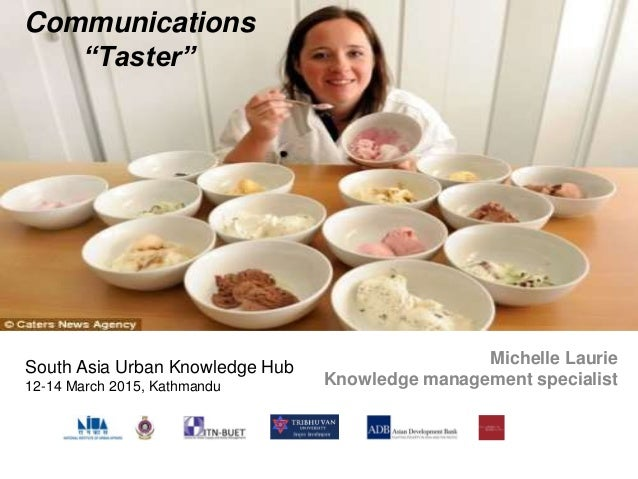 Michelle Laurie Knowledge management specialist South Asia Urban Knowledge Hub 12-14 March 2015, Kathmandu Communications ...
