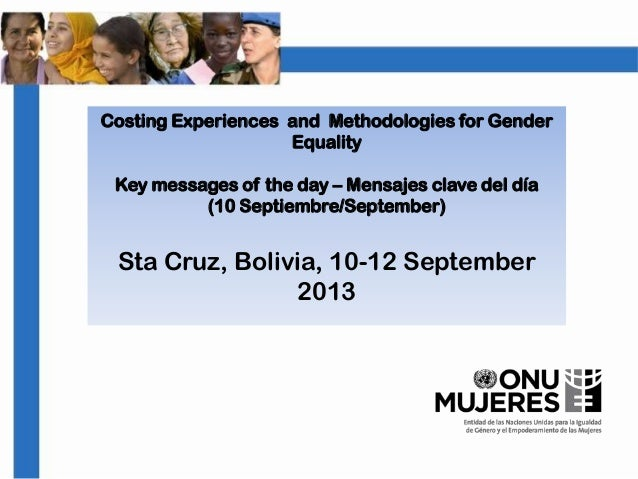 Costing Experiences and Methodologies for Gender Equality Key messages of the day – Mensajes clave del día (10 Septiembre/...