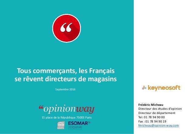 15 place de la République 75003 Paris À : De : Tous commerçants, les Français se rêvent directeurs de magasins Septembre 2...