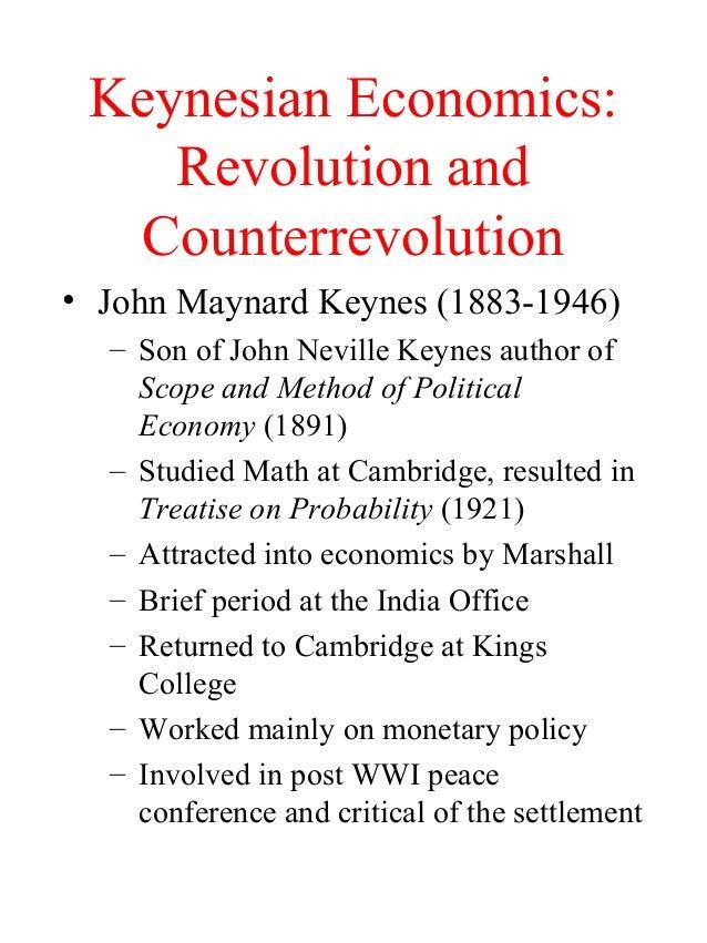 Keynesian Economics: Revolution and Counterrevolution • John Maynard Keynes (1883-1946) – Son of John Neville Keynes autho...