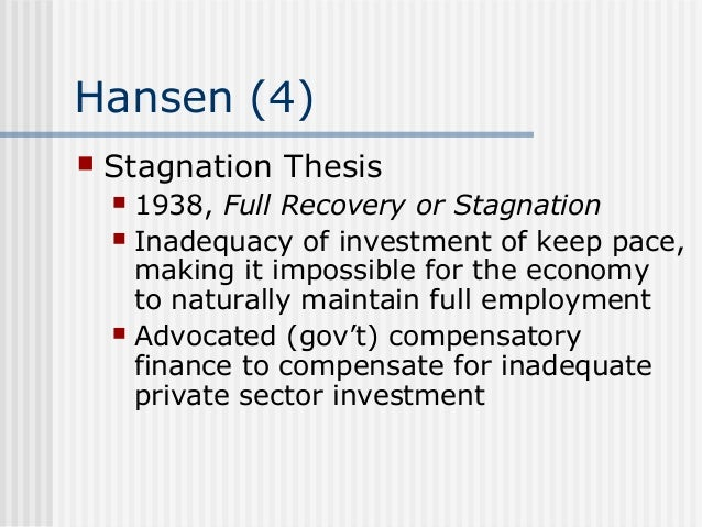 alvin hansen stagnation thesis It was one reason economist alvin hansen conjured his (incorrect) secular stagnation thesis without the demographic tailwind, he surmised, growth would be exceedingly difficult as a baseline matter but what if it was the other way around.