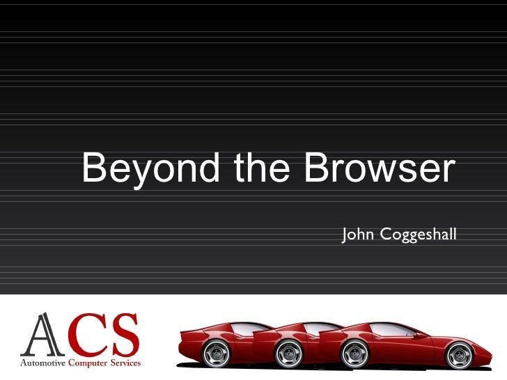 Beyond the Browser John Coggeshall