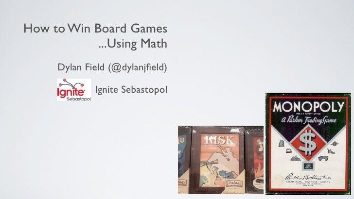 How to Win Board Games             ...Using Math      Dylan Field (@dylanjfield)               Ignite Sebastopol
