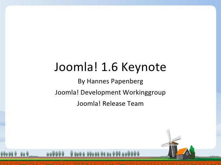 Joomla! 1.6 Keynote By Hannes Papenberg Joomla! Development Workinggroup Joomla! Release Team