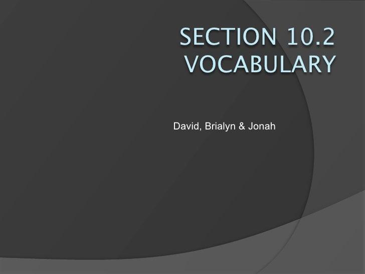 SECTION 10.2  VOCABULARY  David, Brialyn & Jonah