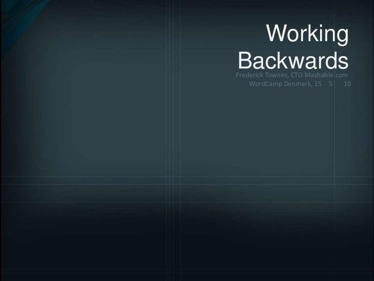 Working Backwards<br /> Frederick Townes, CTO Mashable.com         WordCamp Denmark, 15.05.2010<br />