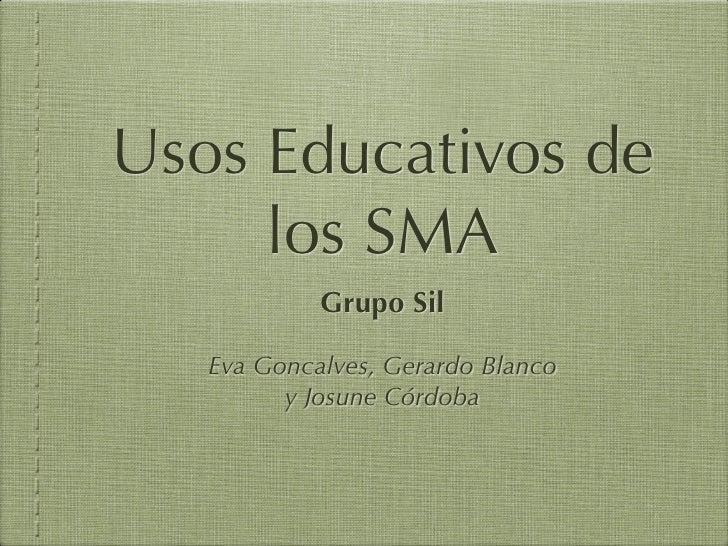 Usos Educativos de      los SMA             Grupo Sil     Eva Goncalves, Gerardo Blanco          y Josune Córdoba