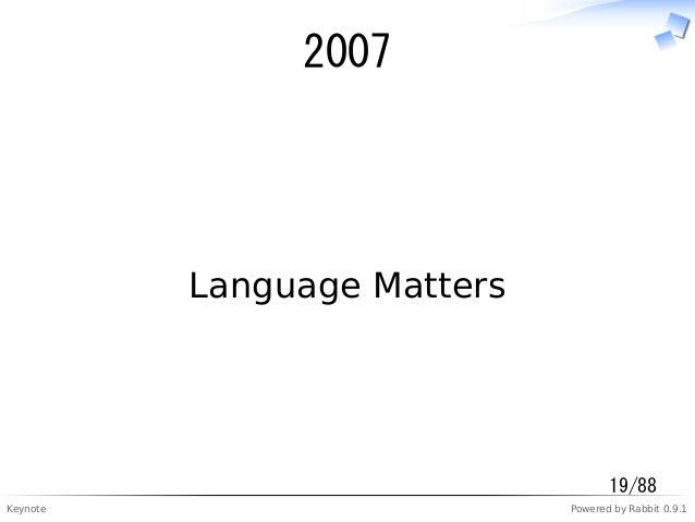 Keynote Powered by Rabbit 0.9.1 2007 Language Matters 19/88