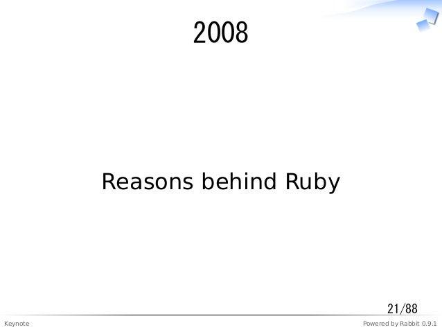 Keynote Powered by Rabbit 0.9.1 2008 Reasons behind Ruby 21/88