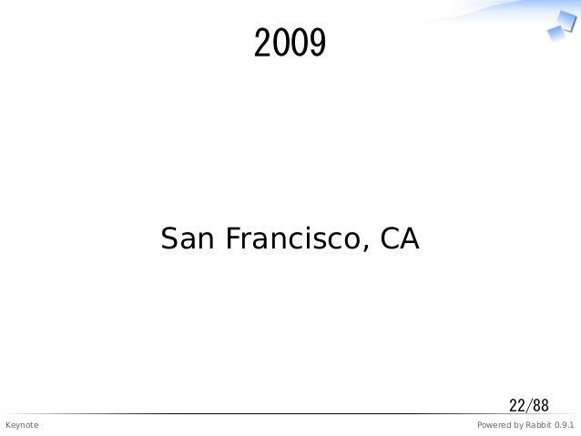 Keynote Powered by Rabbit 0.9.1 2009 San Francisco, CA 22/88
