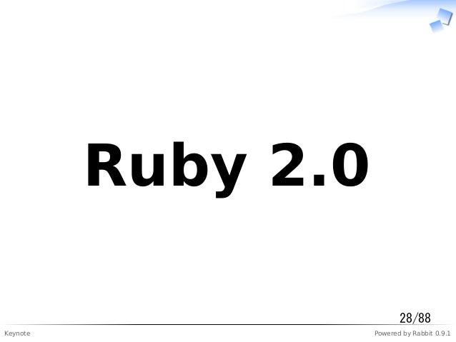 Keynote Powered by Rabbit 0.9.1  Ruby 2.0  28/88