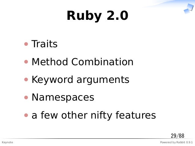 Keynote Powered by Rabbit 0.9.1 Ruby 2.0 Traits Method Combination Keyword arguments Namespaces a few other nifty features...