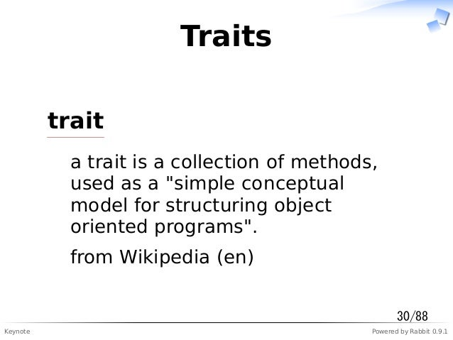 """Keynote Powered by Rabbit 0.9.1 Traits trait a trait is a collection of methods, used as a """"simple conceptual model for st..."""