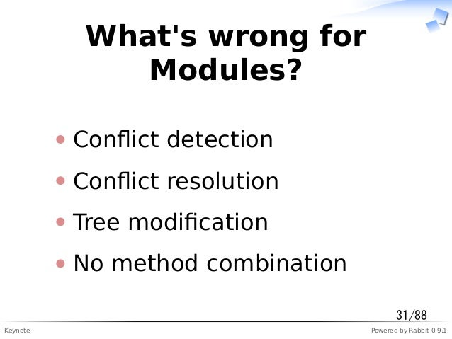 Keynote Powered by Rabbit 0.9.1 What's wrong for Modules? Conflict detection Conflict resolution Tree modification No method ...
