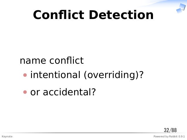 Keynote Powered by Rabbit 0.9.1 Conflict Detection name conflict intentional (overriding)? or accidental? 32/88