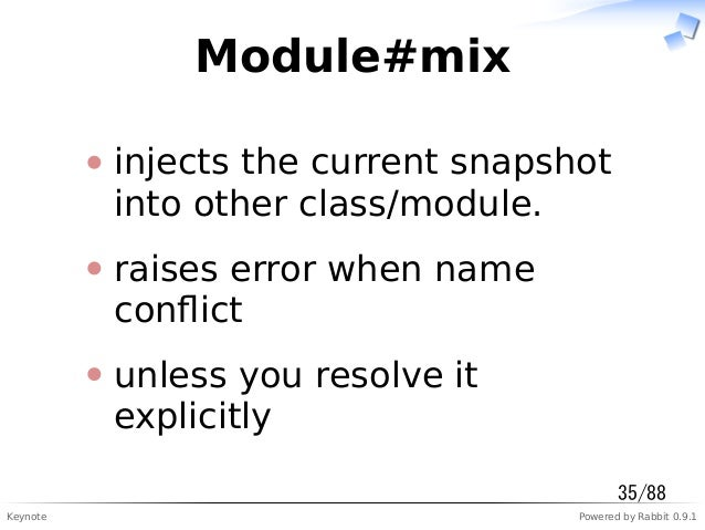Keynote Powered by Rabbit 0.9.1 Module#mix injects the current snapshot into other class/module. raises error when name co...