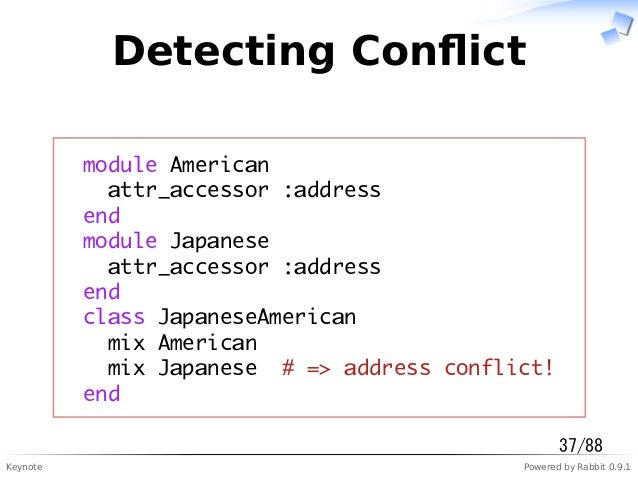 Keynote Powered by Rabbit 0.9.1 Detecting Conflict module American attr_accessor :address end module Japanese attr_accessor...