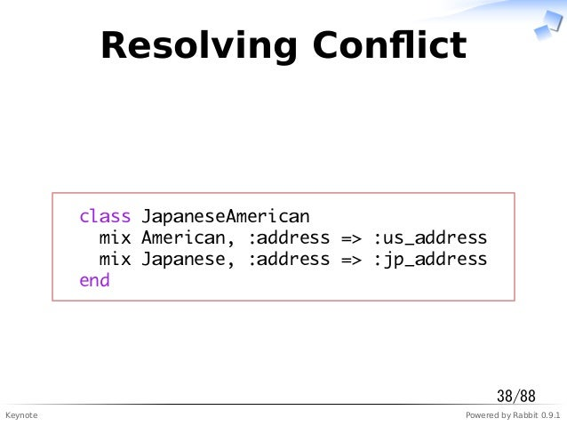 Keynote Powered by Rabbit 0.9.1 Resolving Conflict class JapaneseAmerican mix American, :address => :us_address mix Japanes...