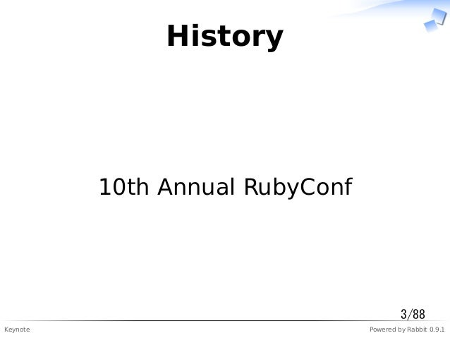 Keynote Powered by Rabbit 0.9.1 History 10th Annual RubyConf 3/88