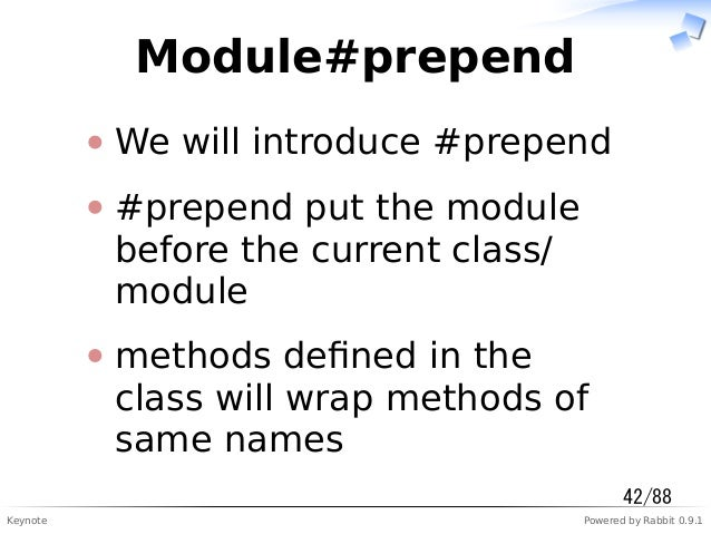 Keynote Powered by Rabbit 0.9.1 Module#prepend We will introduce #prepend #prepend put the module before the current class...