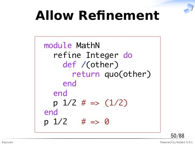 Keynote Powered by Rabbit 0.9.1 Allow Refinement module MathN refine Integer do def /(other) return quo(other) end end p 1/...