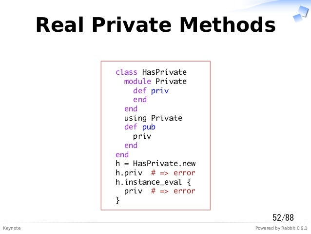 Keynote Powered by Rabbit 0.9.1 Real Private Methods class HasPrivate module Private def priv end end using Private def pu...
